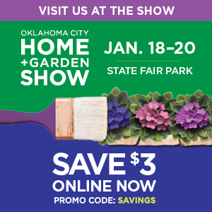 Visit the Oklahoma City Home and Garden Show January 18 through 20 Save $3 online using promo code Savings